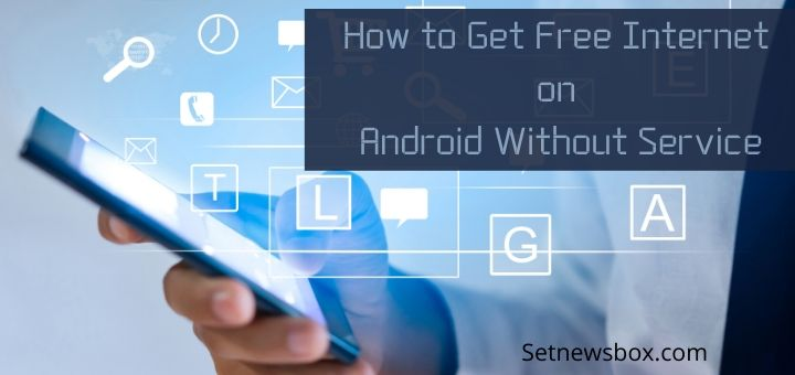 How to Get Free Internet on Android Without Service