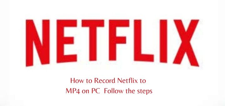 How to Record Netflix to MP4 on PC - Follow the steps