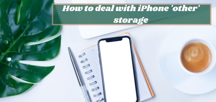 How to deal with iPhone 'other' storage