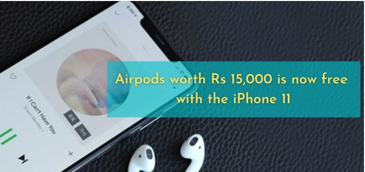 Airpods worth Rs 15,000 is now free with the iPhone 11