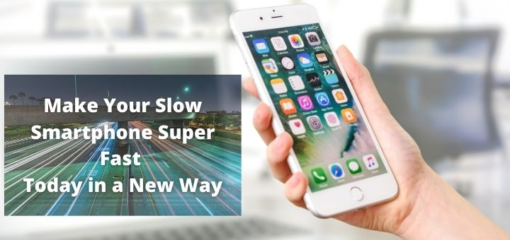 Make Your Slow Smartphone Super Fast
