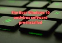 The best Windows 10 antivirus software pre-installed in 2020 that you never know