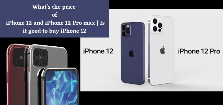 What's the price of iPhone 12 and iPhone 12 Pro max | Is it good to buy iPhone 12