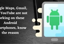 Google Maps, Gmail, and YouTube are not working on these Android smartphones, know the reason