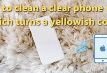How to clean a clear phone case which turns a yellowish color