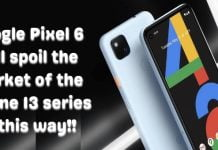 Google Pixel 6 will spoil the market of the iPhone 13 series in this way!!